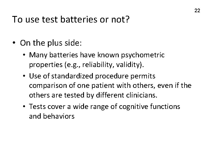 To use test batteries or not? • On the plus side: • Many batteries