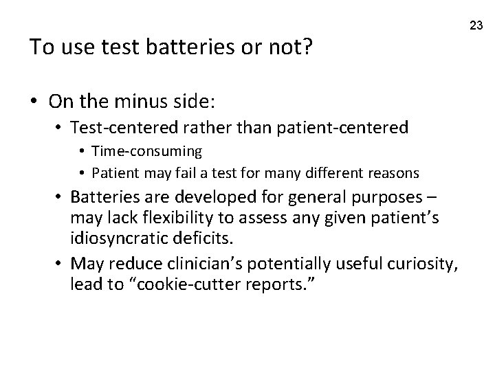 To use test batteries or not? • On the minus side: • Test-centered rather