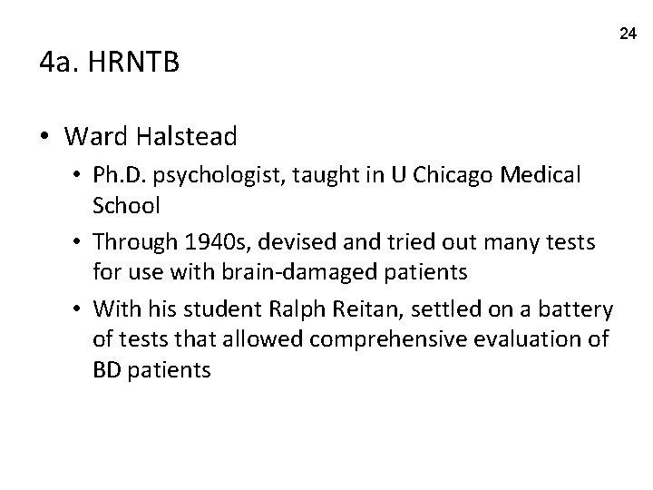4 a. HRNTB • Ward Halstead • Ph. D. psychologist, taught in U Chicago
