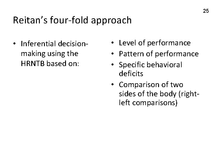 Reitan's four-fold approach • Inferential decisionmaking using the HRNTB based on: • Level of