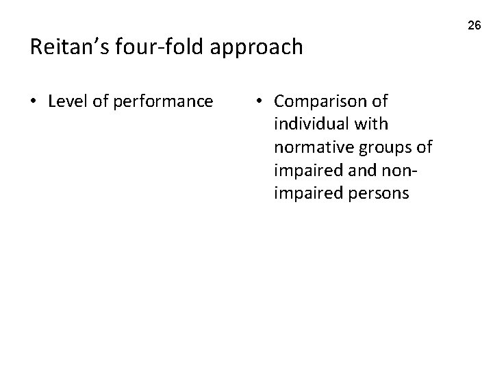 Reitan's four-fold approach • Level of performance • Comparison of individual with normative groups