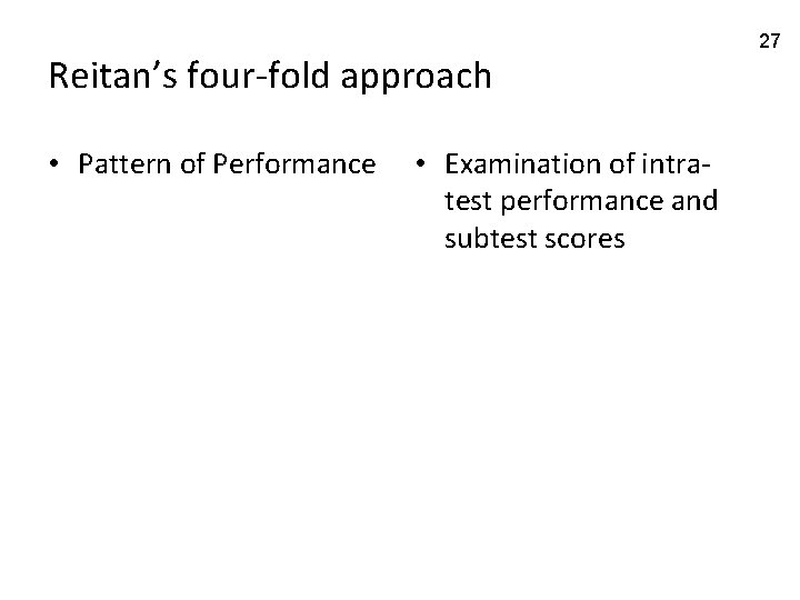 Reitan's four-fold approach • Pattern of Performance • Examination of intratest performance and subtest