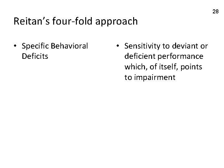 Reitan's four-fold approach • Specific Behavioral Deficits • Sensitivity to deviant or deficient performance