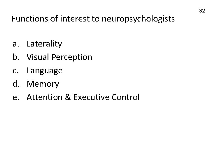 Functions of interest to neuropsychologists a. b. c. d. e. Laterality Visual Perception Language