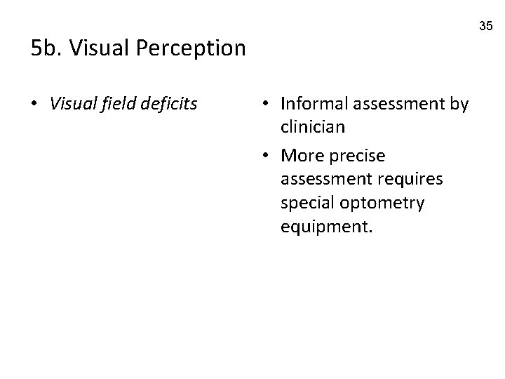 35 5 b. Visual Perception • Visual field deficits • Informal assessment by clinician