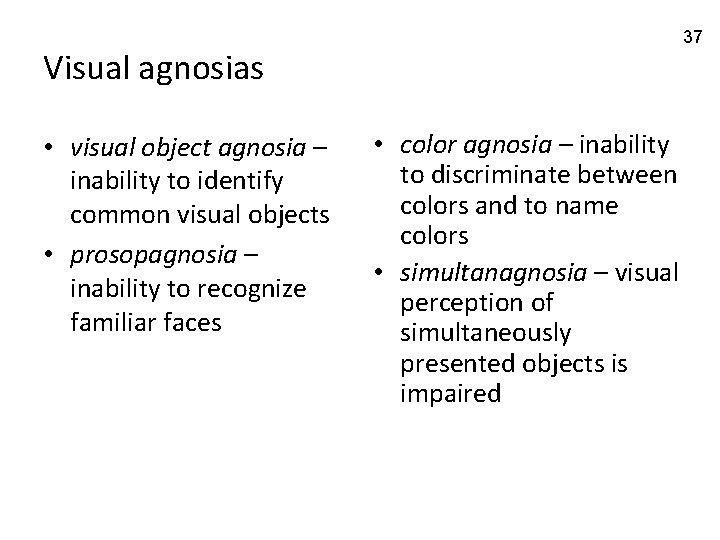 37 Visual agnosias • visual object agnosia – inability to identify common visual objects