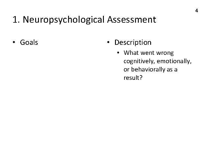 1. Neuropsychological Assessment • Goals • Description • What went wrong cognitively, emotionally, or