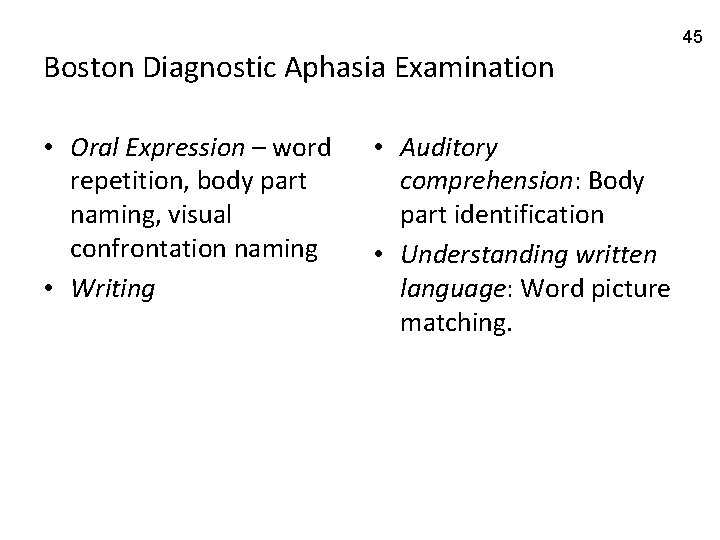 Boston Diagnostic Aphasia Examination • Oral Expression – word repetition, body part naming, visual
