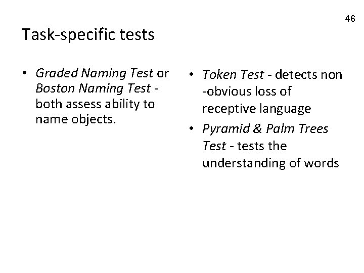 46 Task-specific tests • Graded Naming Test or Boston Naming Test both assess ability