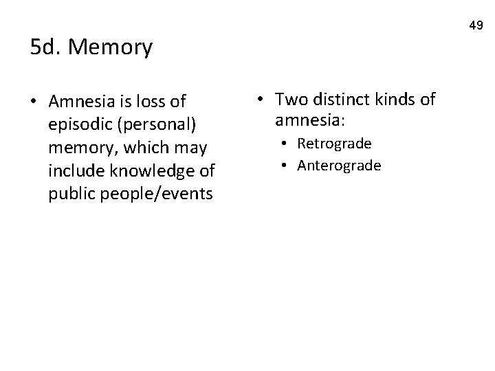 49 5 d. Memory • Amnesia is loss of episodic (personal) memory, which may