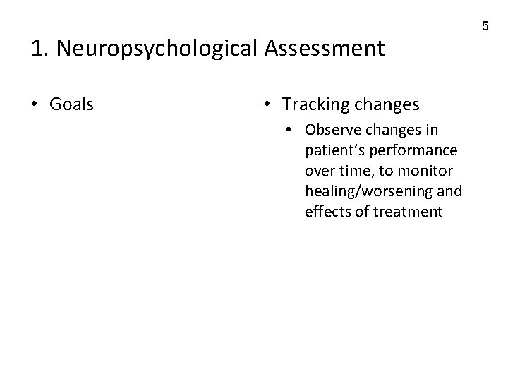 1. Neuropsychological Assessment • Goals • Tracking changes • Observe changes in patient's performance