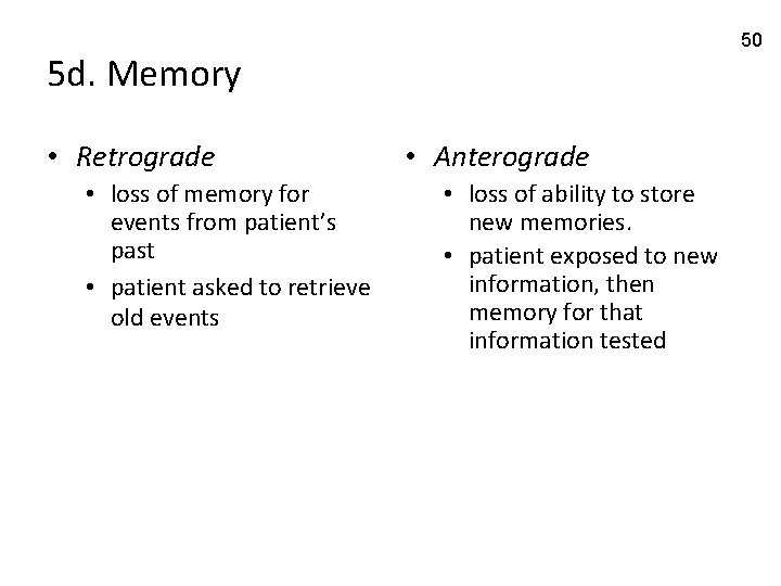 50 5 d. Memory • Retrograde • loss of memory for events from patient's