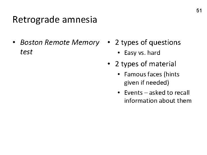 51 Retrograde amnesia • Boston Remote Memory • 2 types of questions test •