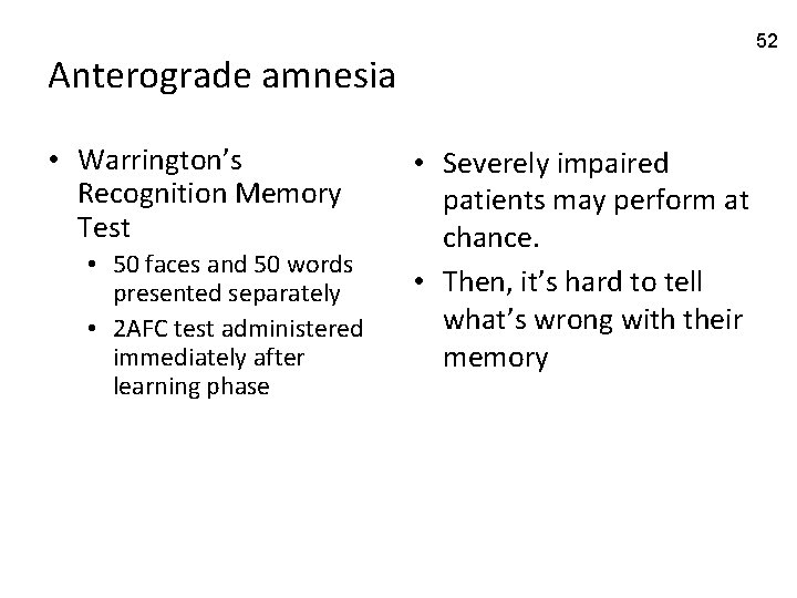 52 Anterograde amnesia • Warrington's Recognition Memory Test • 50 faces and 50 words