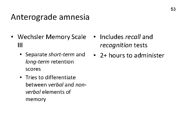 Anterograde amnesia • Wechsler Memory Scale • Includes recall and III recognition tests •