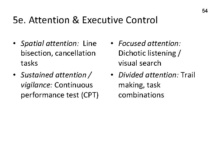 5 e. Attention & Executive Control • Spatial attention: Line bisection, cancellation tasks •