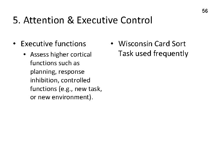 5. Attention & Executive Control • Executive functions • Assess higher cortical functions such
