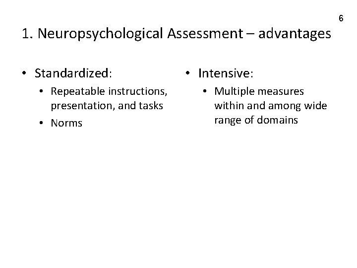 1. Neuropsychological Assessment – advantages • Standardized: • Repeatable instructions, presentation, and tasks •