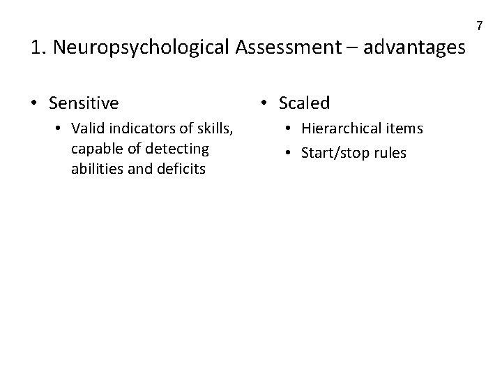 1. Neuropsychological Assessment – advantages • Sensitive • Valid indicators of skills, capable of