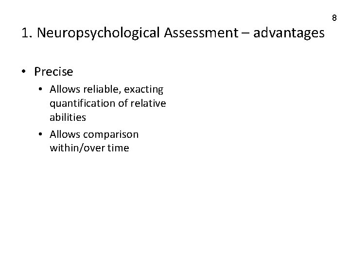1. Neuropsychological Assessment – advantages • Precise • Allows reliable, exacting quantification of relative