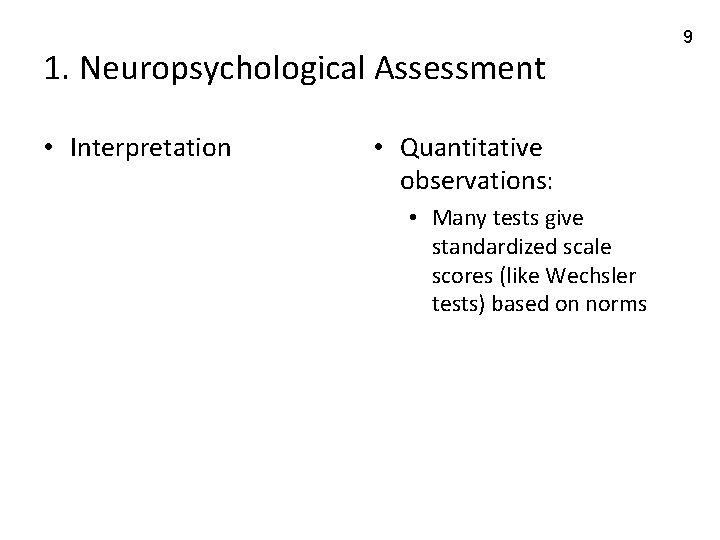1. Neuropsychological Assessment • Interpretation • Quantitative observations: • Many tests give standardized scale