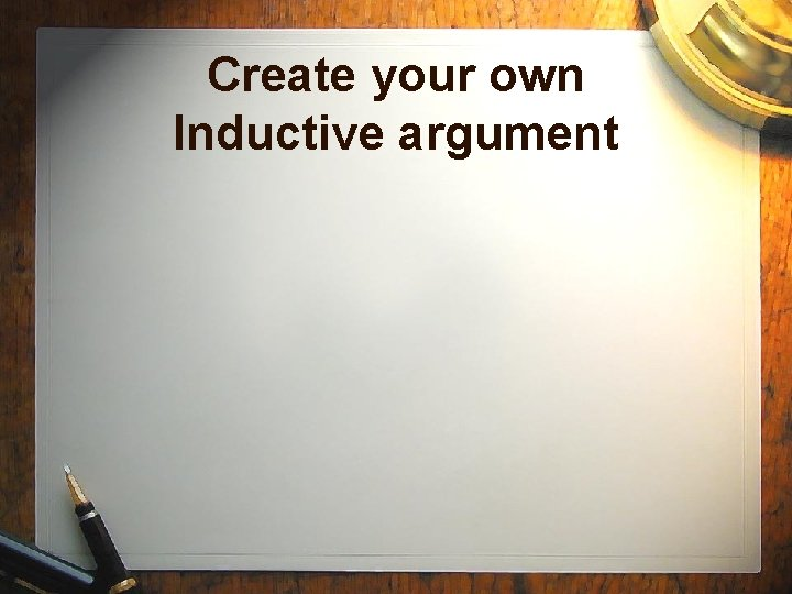 Create your own Inductive argument