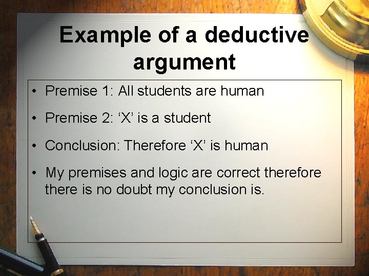Example of a deductive argument • Premise 1: All students are human • Premise