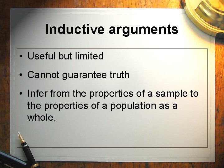 Inductive arguments • Useful but limited • Cannot guarantee truth • Infer from the