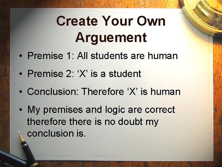 Create Your Own Arguement • Premise 1: All students are human • Premise 2: