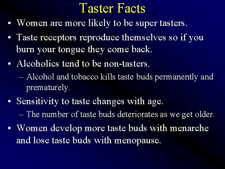 Taster Facts • Women are more likely to be super tasters. • Taste receptors