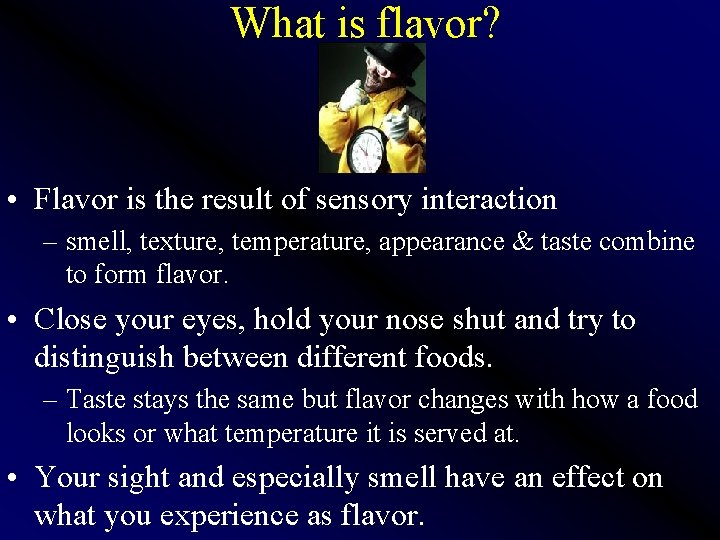What is flavor? • Flavor is the result of sensory interaction – smell, texture,