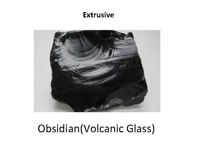 Extrusive Obsidian(Volcanic Glass)