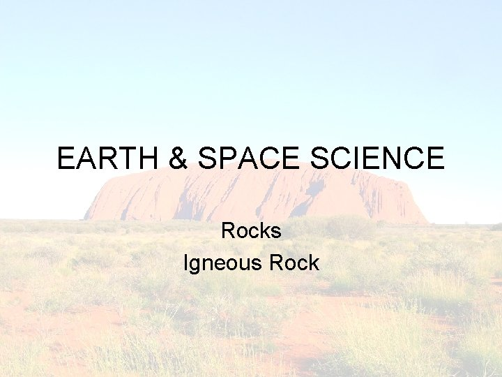 EARTH & SPACE SCIENCE Rocks Igneous Rock