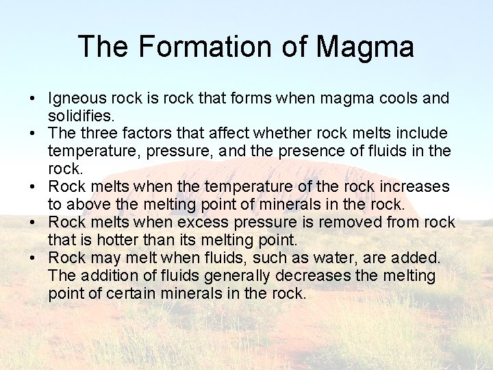 The Formation of Magma • Igneous rock is rock that forms when magma cools
