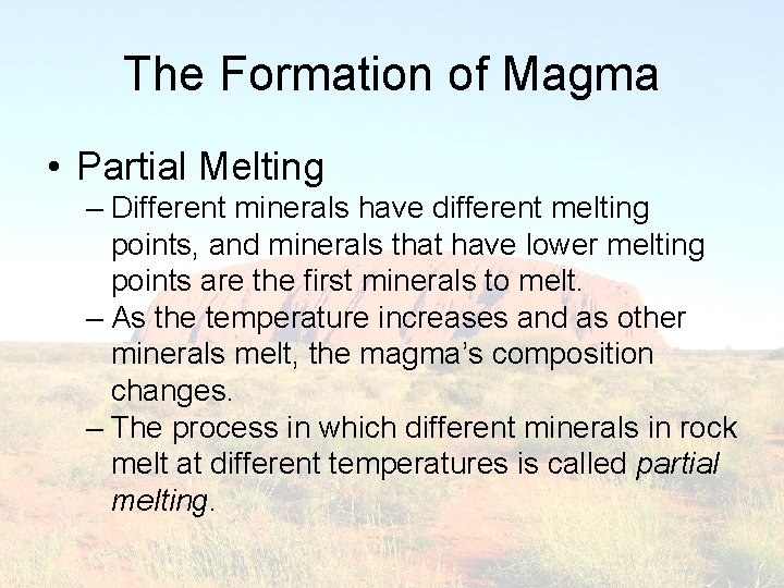 The Formation of Magma • Partial Melting – Different minerals have different melting points,