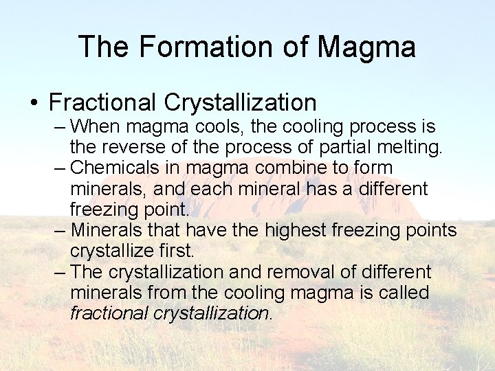 The Formation of Magma • Fractional Crystallization – When magma cools, the cooling process