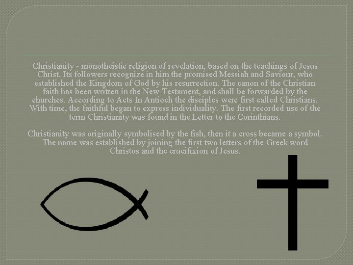 Christianity - monotheistic religion of revelation, based on the teachings of Jesus Christ. Its
