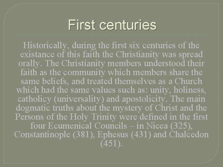 First centuries Historically, during the first six centuries of the existance of this faith