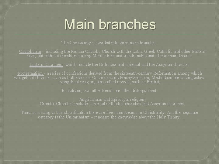 Main branches The Christianity is divided into three main branches: Catholicism – including the