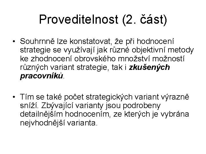 Proveditelnost (2. část) • Souhrnně lze konstatovat, že při hodnocení strategie se využívají jak