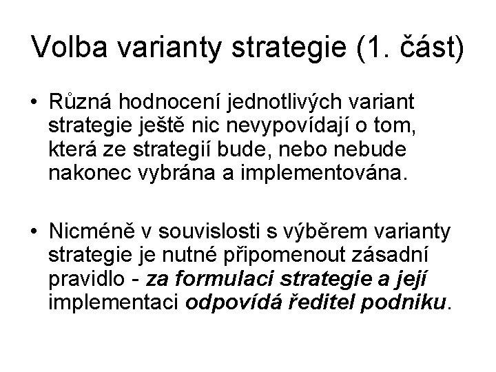 Volba varianty strategie (1. část) • Různá hodnocení jednotlivých variant strategie ještě nic nevypovídají