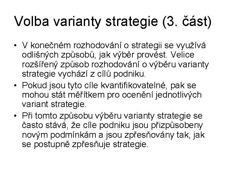 Volba varianty strategie (3. část) • V konečném rozhodování o strategii se využívá odlišných