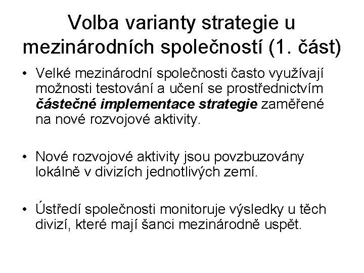 Volba varianty strategie u mezinárodních společností (1. část) • Velké mezinárodní společnosti často využívají