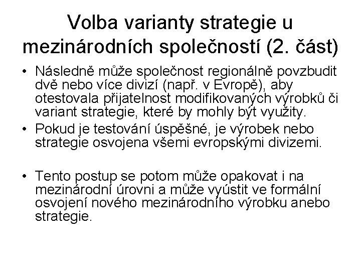 Volba varianty strategie u mezinárodních společností (2. část) • Následně může společnost regionálně povzbudit