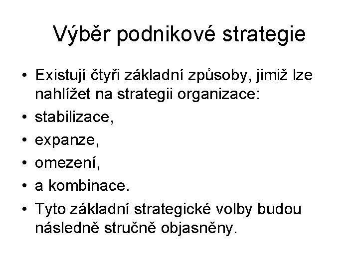 Výběr podnikové strategie • Existují čtyři základní způsoby, jimiž lze nahlížet na strategii organizace: