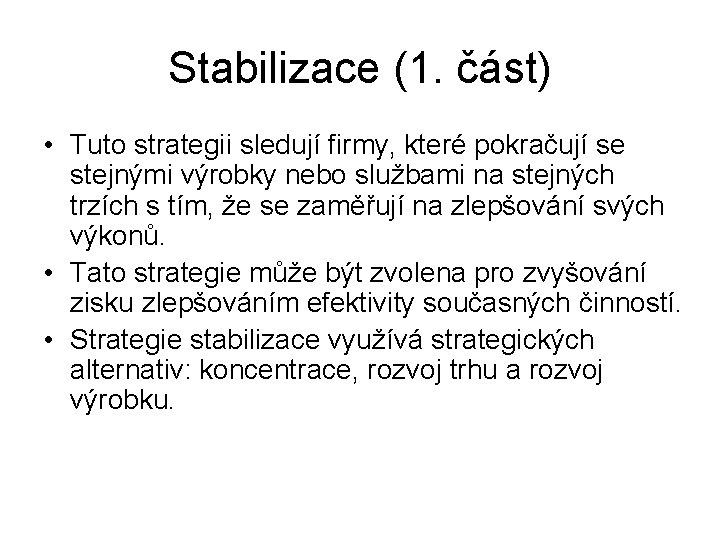 Stabilizace (1. část) • Tuto strategii sledují firmy, které pokračují se stejnými výrobky nebo