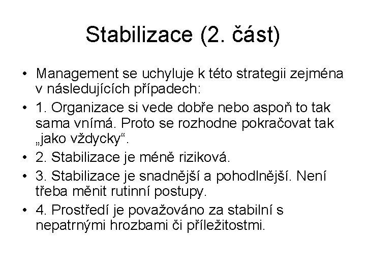 Stabilizace (2. část) • Management se uchyluje k této strategii zejména v následujících případech:
