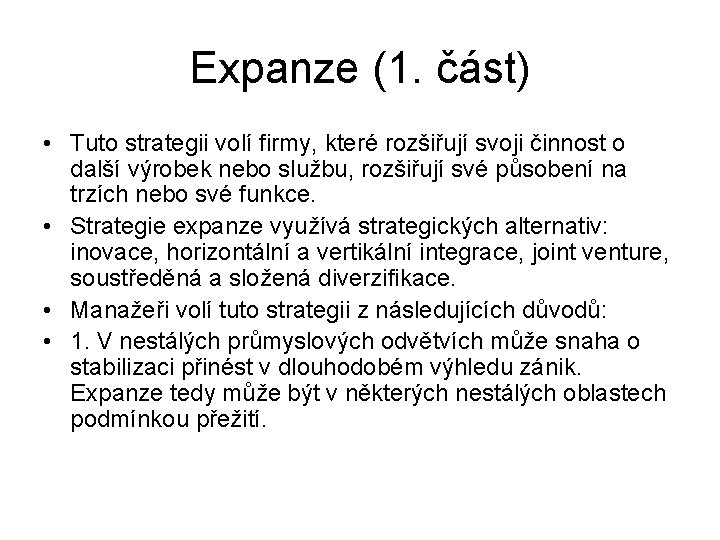 Expanze (1. část) • Tuto strategii volí firmy, které rozšiřují svoji činnost o další