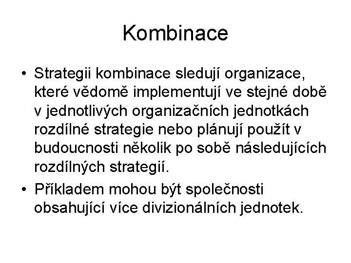 Kombinace • Strategii kombinace sledují organizace, které vědomě implementují ve stejné době v jednotlivých