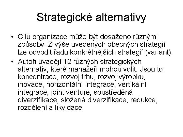 Strategické alternativy • Cílů organizace může být dosaženo různými způsoby. Z výše uvedených obecných